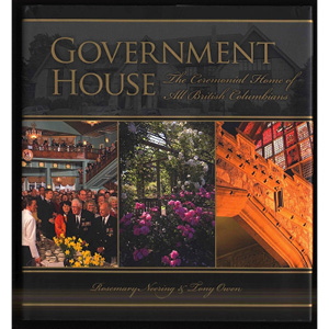 Book cover of Government House: The Ceremonial Home of All British Columbians by Rosemary Neering and Tony Owen