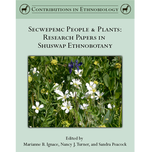 Cover of Secwepemc People and Plants: Research Papers in Shuswap Ethnobotany edited by Marianne B. Ignace and others