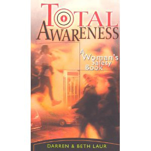 Book cover of Total Awareness: A Woman's Safety Book by Darren and Beth Laur